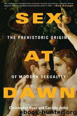 Sex at Dawn: The Prehistoric Origins of Modern Sexuality by Ryan Christopher