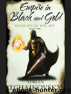 Shadows Of The Apt [01] - Empire in Black and Gold by Adrian Tchaikovsky