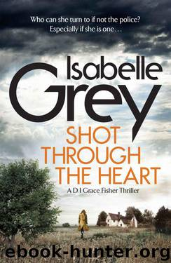 Shot Through the Heart: DI Grace Fisher 2 by Isabelle Grey
