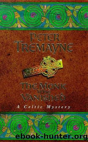 Sister Fidelma 07 - The Monk Who Vanished by Peter Tremayne