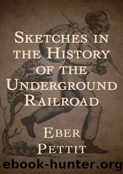 Sketches in the History of the Underground Railroad by Eber Pettit