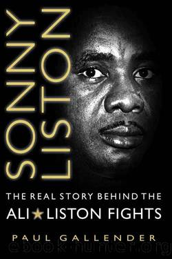 Sonny Liston - The Real Story Behind the Ali-Liston Fights by Paul Gallender