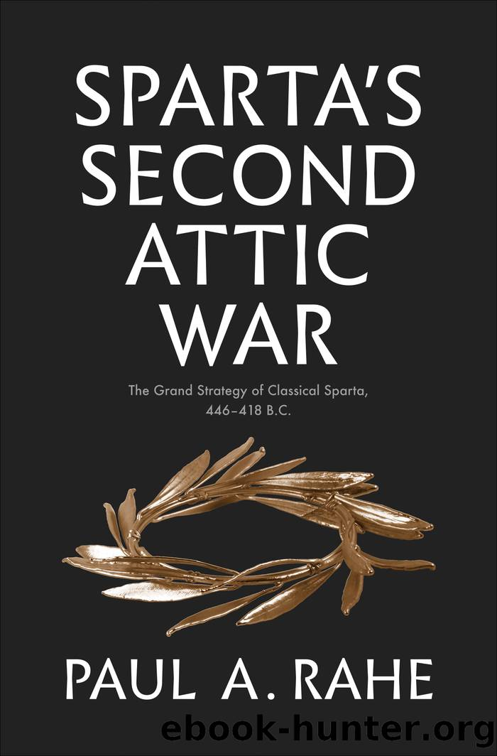 Sparta's Second Attic War: The Grand Strategy of Classical Sparta, 446–418 B.C. by Paul A. Rahe