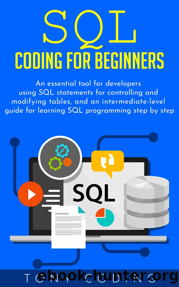 Sql coding for beginners: An essential tool for developers using SQL statements for controlling and modifying tables, and an intermediate-level guide for learning SQL programming step by step by Coding Tony