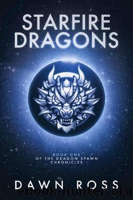 StarFire Dragons (Dragon Spawn Chronicles Book 1) by Dawn Ross