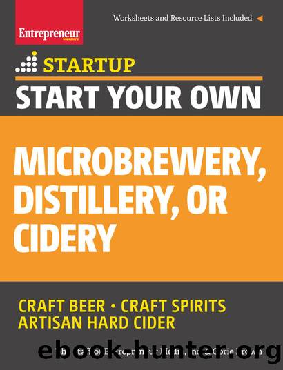 Start Your Own Microbrewery, Distillery, or Cidery: Your Step-By-Step Guide to Success (StartUp Series) by Corie Brown