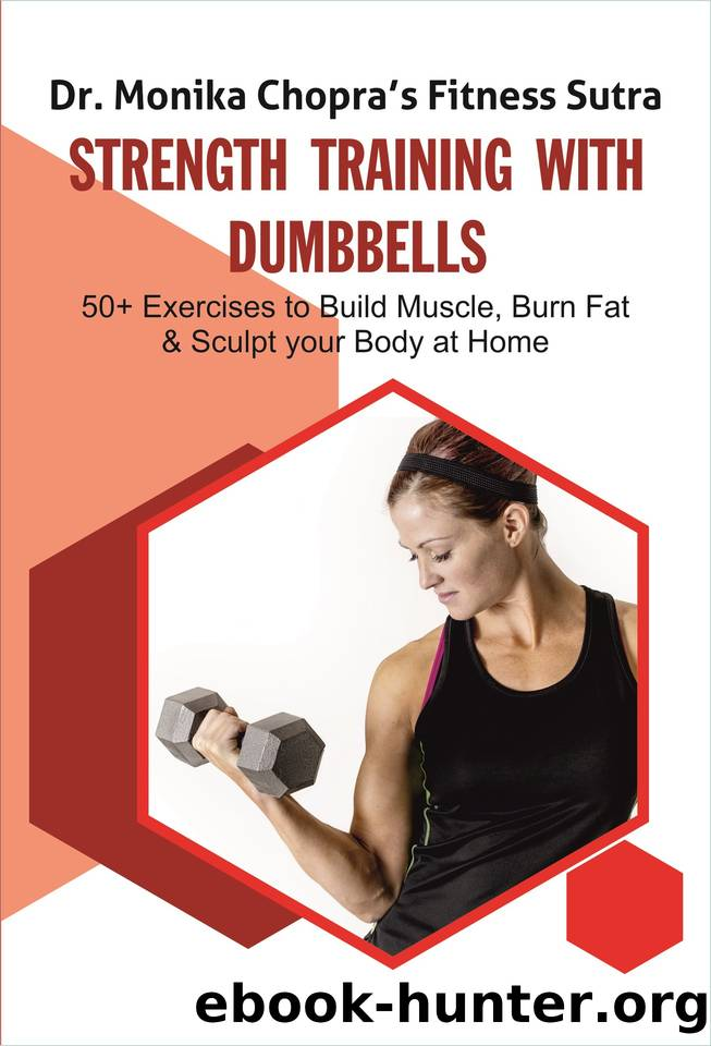 Strength Training with Dumbbells: 50+ Exercises to Build Muscle, Burn Fat and Sculpt your Body at Home (Fitness Sutra Book 3) by Chopra Dr. Monika