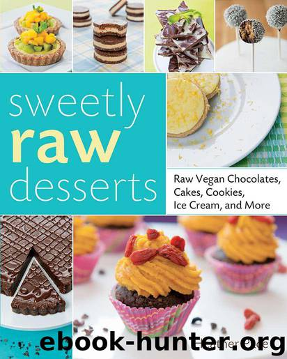 Sweetly Raw Desserts: Raw Vegan Chocolates, Cakes, Cookies, Ice Cream, and More by Heather Pace