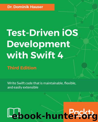 Test-Driven iOS Development with Swift 4 by Dominik Hauser