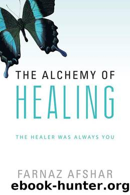 The Alchemy of Healing: The Healer Was Always You by Farnaz Afshar