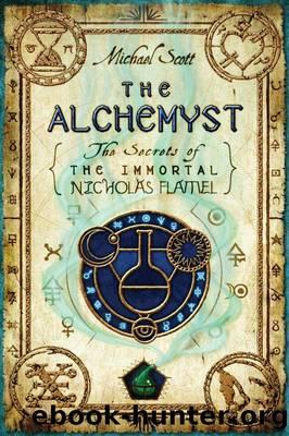 The Alchemyst (The Secrets of the Immortal Nicholas Flamel Book 1) by Michael Scott