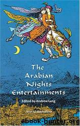 The Arabian Nights Entertainments: Consisting of One Thousand and One Stories, Told by the Sultaness of the Indies, ... Freely Transcribed From the Original Translation. ... by Anonymous