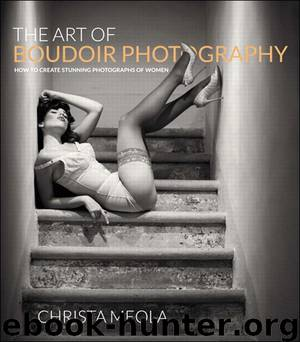 The Art of Boudoir Photography: How to Create Stunning Photographs of Women by Christa Meola