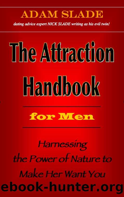 The Attraction Handbook for Men: Harnessing the Power of Nature to Make Her Want You by Adam Slade