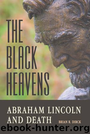 The Black Heavens: Abraham Lincoln and Death by Brian R. Dirck