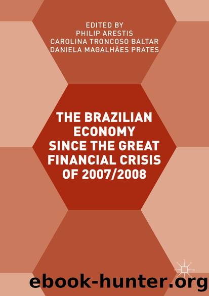 The Brazilian Economy since the Great Financial Crisis of 20072008 by Philip Arestis Carolina Troncoso Baltar & Daniela Magalhães Prates