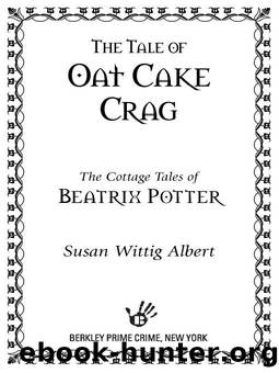 The Cottage Tales of Beatrix Potter #07 - The Tale of Oat Cake Crag by Susan Wittig Albert