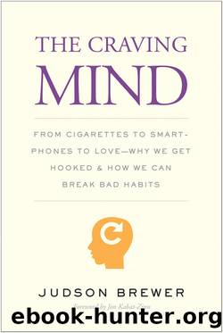 The Craving Mind: From Cigarettes to Smartphones to Love—Why We Get Hooked and How We Can Break Bad Habits by Judson Brewer