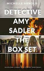 The Detective Amy Sadler Series Box Set: Books 1-4 by Michelle Arnold