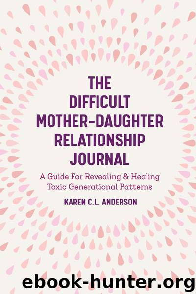The Difficult Mother-Daughter Relationship Journal by Karen C.L. Anderson