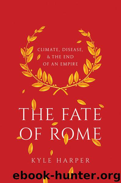 The Fate of Rome: Climate, Disease, and the End of an Empire (The Princeton History of the Ancient World) by Kyle Harper