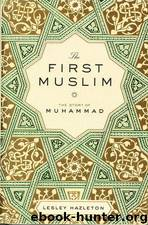 The First Muslim The Story of Muhammad by Lesley Hazleton