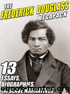 The Frederick Douglass Megapack by Frederick Douglass