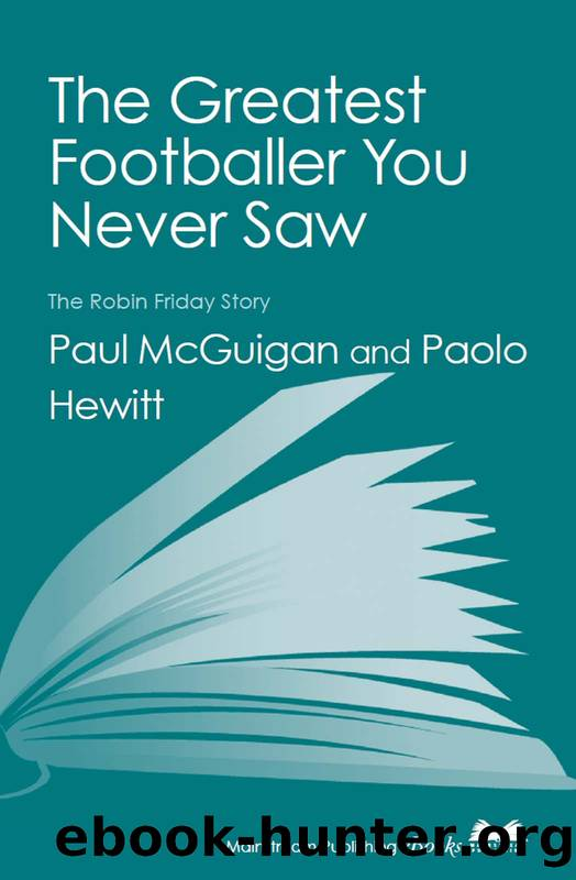 The Greatest Footballer You Never Saw: The Robin Friday Story (Mainstream Sport) by Paul McGuigan