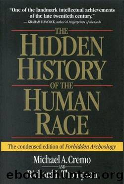 The Hidden History of the Human Race (The Condensed Edition of Forbidden Archeology) by Michael A. Cremo & Richard L. Thompson