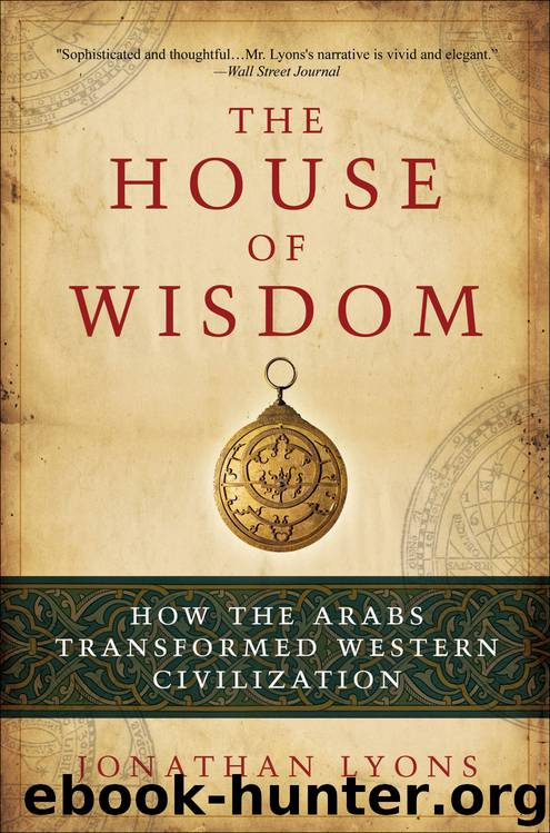 The House of Wisdom: How the Arabs Transformed Western Civilization by Jonathan Lyons