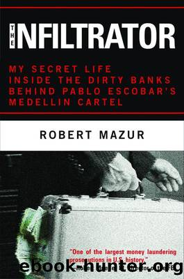 The Infiltrator: My Secret Life Inside the Dirty Banks Behind Pablo Escobar's Medellín Cartel by Mazur Robert
