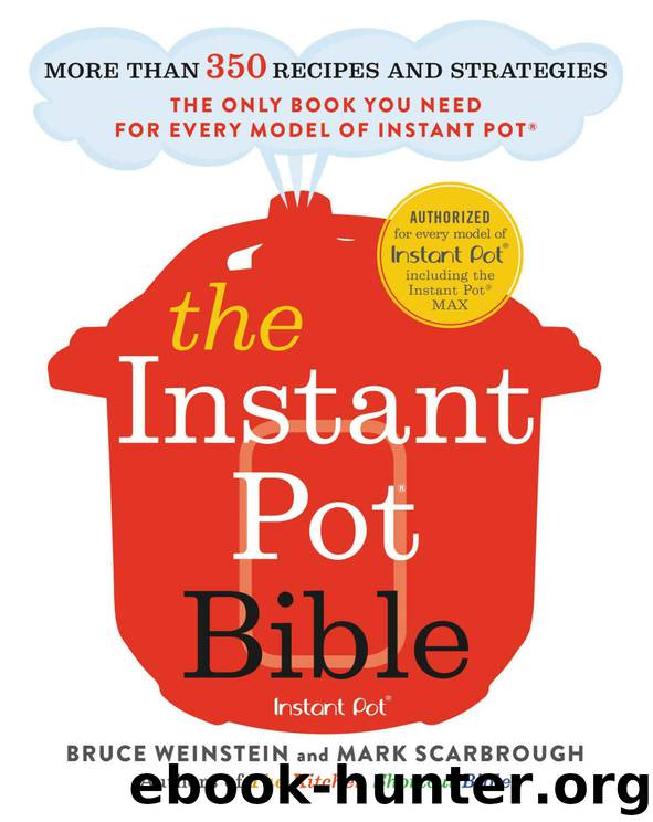 The Instant Pot® Bible: More Than 350 Recipes and Strategies the Only Book You Need for Every Model of Instant Pot® by Weinstein Bruce & Scarbrough Mark
