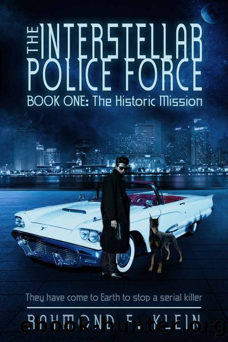 The Interstellar Police Force, Book One: The Historic Mission by Raymond F. Klein