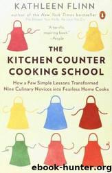 The Kitchen Counter Cooking School by Kathleen Flinn