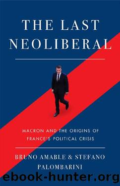 The Last Neoliberal: Macron and the Origins of France's Political Crisis by Bruno Amable & Stefano Palombarini