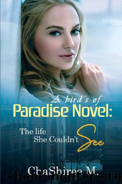 The Life She Couldn't See (Birds of Paradise Book 3) by ChaShiree M