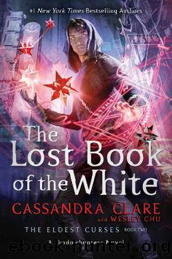The Lost Book of the White (The Eldest Curses) by Cassandra Clare & Wesley Chu
