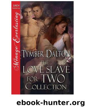 The Love Slave for Two Collection (Siren Publishing Ménage Everlasting) by Tymber Dalton