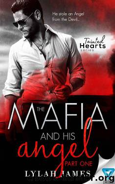 The Mafia And His Angel (Tainted Hearts Book 1) by Lylah James