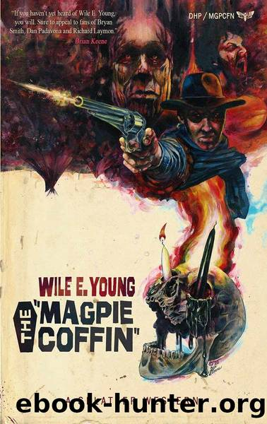 The Magpie Coffin (Splatter Western Book 1) by Wile E. Young