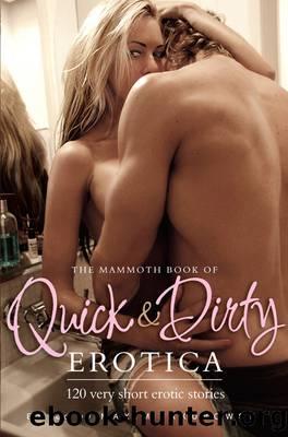 The Mammoth Book of Quick & Dirty Erotica by Maxim Jakubowski