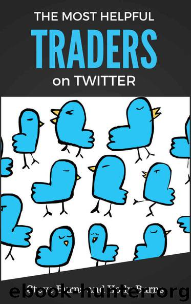 The Most Helpful Traders on Twitter: 30 of The Most Helpful Traders on Twitter Share Their Methods and Wisdom by Burns Steve & Burns Holly