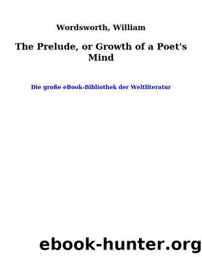 The Prelude, or Growth of a Poet's Mind by Wordsworth William