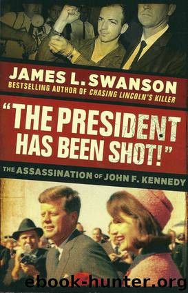 "The President Has Been Shot!"": The Assassination of John F. Kennedy by Swanson James L"
