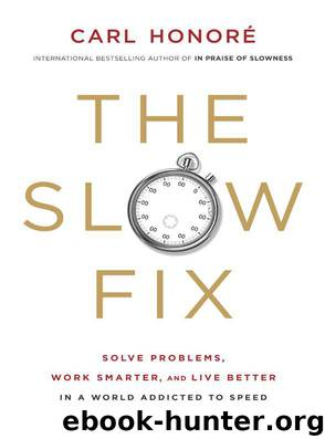 The Slow Fix: Solve Problems, Work Smarter, and Live Better In a World Addicted to Speed by Carl Honore