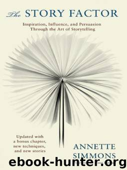 The Story Factor: Inspiration, Influence, and Persuasion through the Art of Storytelling by Annette Simmons