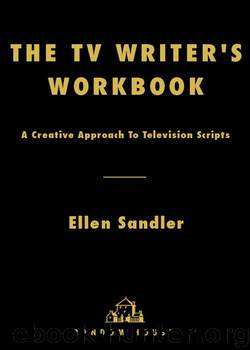 The TV Writer's Workbook: A Creative Approach To Television Scripts by Ellen Sandler