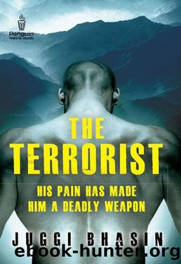 The Terrorist: HIS PAIN HAS MADE HIM A DEADLY WEAPON by Juggi Bhasin