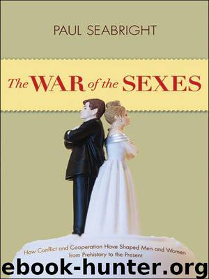 The War of the Sexes: How Conflict and Cooperation Have Shaped Men and Women from Prehistory to the Present by Seabright Paul