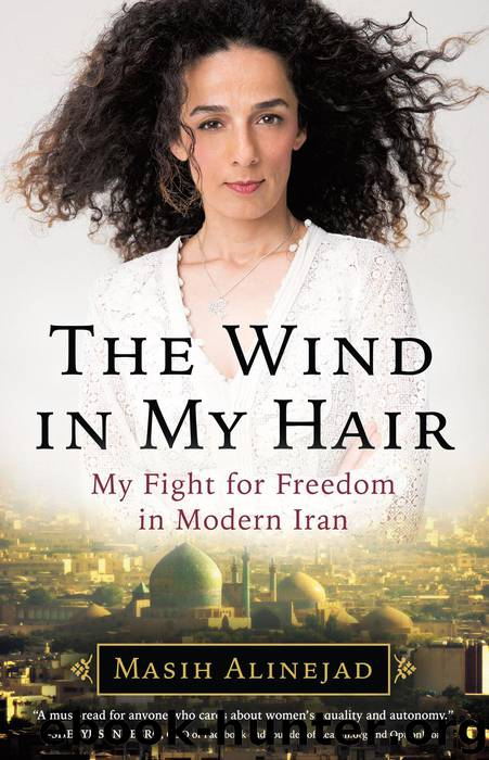 The Wind in My Hair by Masih Alinejad